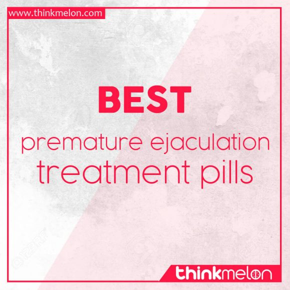 best premature ejaculation treatment pills